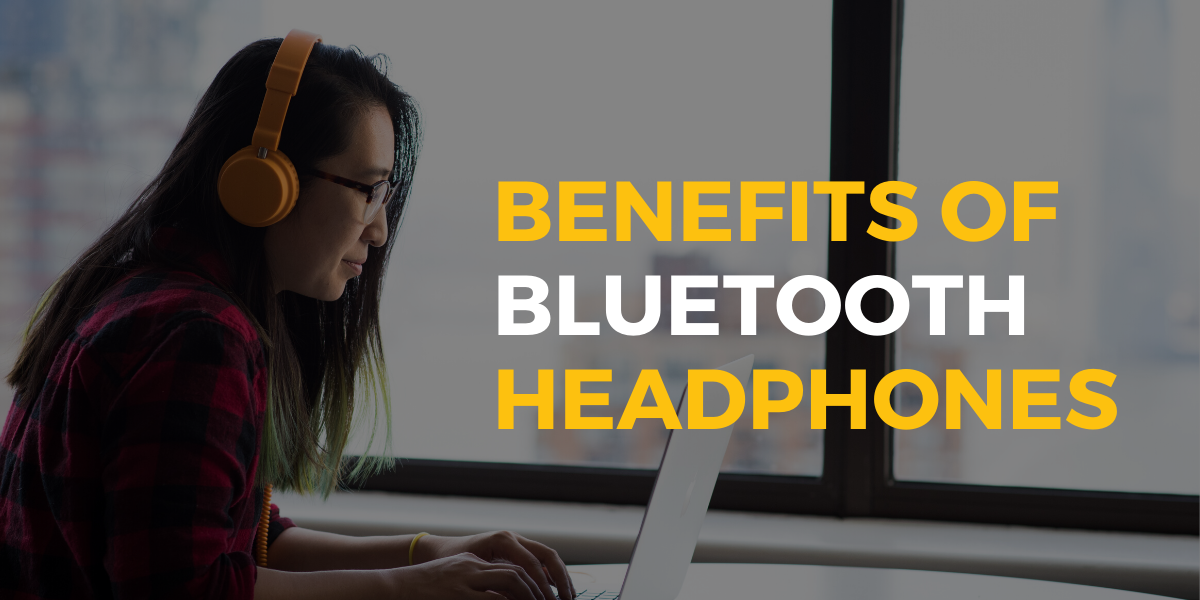What Are The Benefits Of Bluetooth Headphones Aeiou Tech