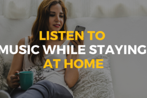 Listen to Music While staying at Home
