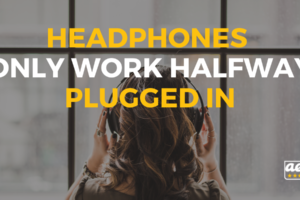 Headphones only work halfway plugged in